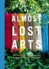 Almost Lost Arts : Traditional Crafts and the Artisans Keeping Them Alive - eBook