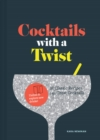 Cocktails with a Twist : 21 Classics. 120 Variations to Unfold. - Book