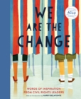We Are the Change : Words of Inspiration from Civil Rights Leaders - eBook