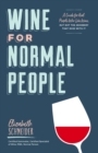 Wine for Normal People : A Guide for Real People Who Like Wine, but Not the Snobbery That Goes with It - eBook