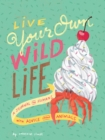Live Your Own Wild Life: A Journal for Humans - Book