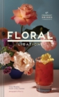 Floral Libations : 41 Fragrant Drinks + Ingredients - Book