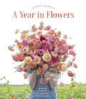 Floret Farm's A Year in Flowers : Designing Gorgeous Arrangements for Every Season - eBook
