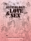 The Astrology of Love & Sex : A Modern Compatibility Guide - eBook