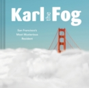 Karl the Fog : San Francisco's Most Mysterious Resident - Book