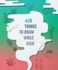 420 Things to Draw While High - Book