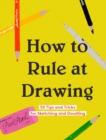 How to Rule at Drawing : 50 Tips and Tricks for Sketching and Doodling - eBook