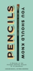 Pencils You Should Know : A History of  Ultimate Writing Utensil in 75 Anecdotes - eBook