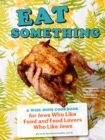 Eat Something : A Wise Sons Book for Jews Who Like Food and Food Lovers Who Like Jews - eBook