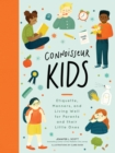 Connoisseur Kids : Etiquette, Manners, and Living Well for Parents and Their Little Ones - eBook