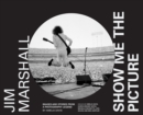 Jim Marshall: Show Me the Picture : Images and Stories from a Photography Legend - eBook