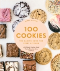 100 Cookies : The Baking Book for Every Kitchen, with Classic Cookies, Novel Treats, Brownies, Bars, and More - eBook