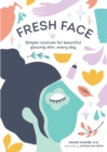 Fresh Face : Simple routines for beautiful glowing skin, every day - eBook