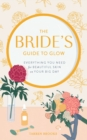 The Bride's Guide to Glow : Everything you need for beautiful skin on your big day - eBook