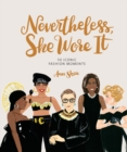 Nevertheless, She Wore It : 50 Iconic Fashion Moments - eBook