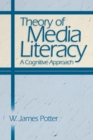 Theory of Media Literacy : A Cognitive Approach - eBook