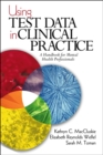 Using Test Data in Clinical Practice : A Handbook for Mental Health Professionals - eBook