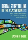 Digital Storytelling in the Classroom : New Media Pathways to Literacy, Learning, and Creativity - Book