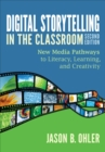 Digital Storytelling in the Classroom : New Media Pathways to Literacy, Learning, and Creativity - eBook