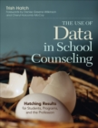 The Use of Data in School Counseling : Hatching Results for Students, Programs, and the Profession - eBook