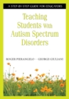 Teaching Students With Autism Spectrum Disorders : A Step-by-Step Guide for Educators - eBook