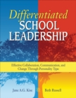 Differentiated School Leadership : Effective Collaboration, Communication, and Change Through Personality Type - eBook