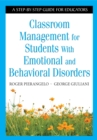 Classroom Management for Students With Emotional and Behavioral Disorders : A Step-by-Step Guide for Educators - eBook