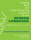 Helping Deaf and Hard of Hearing Students to Use Spoken Language : A Guide for Educators and Families - eBook