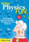 Making Physics Fun : Key Concepts, Classroom Activities, and Everyday Examples, Grades K-8 - eBook