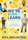We're Born to Learn : Using the Brain's Natural Learning Process to Create Today's Curriculum - eBook
