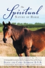 The Spiritual Nature of Horse Explained by Horse : An Incomparable Conversation Between One Exceptional Horse and His Human - eBook