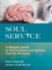 Soul Service : A Hospice Guide to the Emotional and Spiritual Care for the Dying - eBook