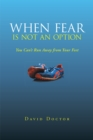 When Fear Is Not an Option : You Can'T Run Away from Your Feet - eBook