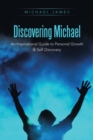 Discovering Michael : An Inspirational Guide to Personal Growth & Self-Discovery - eBook