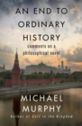 An End to Ordinary History : Comments on a Philosophical Novel - eBook