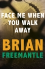 Face Me When You Walk Away - eBook