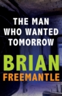 The Man Who Wanted Tomorrow - eBook