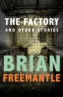 The Factory : And Other Stories - eBook