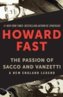 The Passion of Sacco and Vanzetti : A New England Legend - eBook