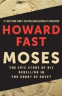 Moses : The Epic Story of His Rebellion in the Court of Egypt - eBook