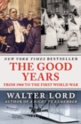 The Good Years : From 1900 to the First World War - eBook