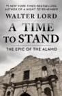 A Time to Stand : The Epic of the Alamo - eBook