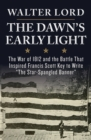 "The Dawn's Early Light : The War of 1812 and the Battle That Inspired Francis Scott Key to Write ""The Star-Spangled Banner"" - eBook"