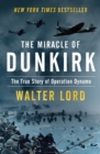 The Miracle of Dunkirk : The True Story of Operation Dynamo - eBook