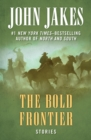 The Bold Frontier : Stories - eBook