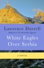 White Eagles Over Serbia : A Novel - eBook