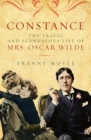 Constance : The Tragic and Scandalous Life of Mrs. Oscar Wilde - eBook
