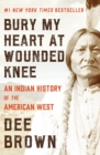 Bury My Heart at Wounded Knee : An Indian History of the American West - eBook
