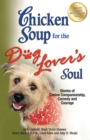 Chicken Soup for the Dog Lover's Soul : Stories of Canine Companionship, Comedy and Courage - eBook