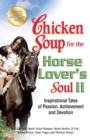 Chicken Soup for the Horse Lover's Soul II : Inspirational Tales of Passion, Achievement and Devotion - eBook